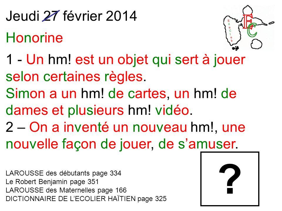 Jeudi 27 février 2014 Honorine 1 - Un hm! est un objet qui sert à jouer selon certaines règles. Simon a un hm! de cartes, un hm! de dames et plusieurs