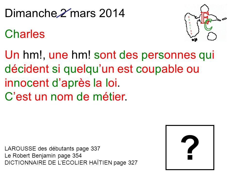 Dimanche 2 mars 2014 Charles Un hm!, une hm! sont des personnes qui décident si quelquun est coupable ou innocent daprès la loi. Cest un nom de métier