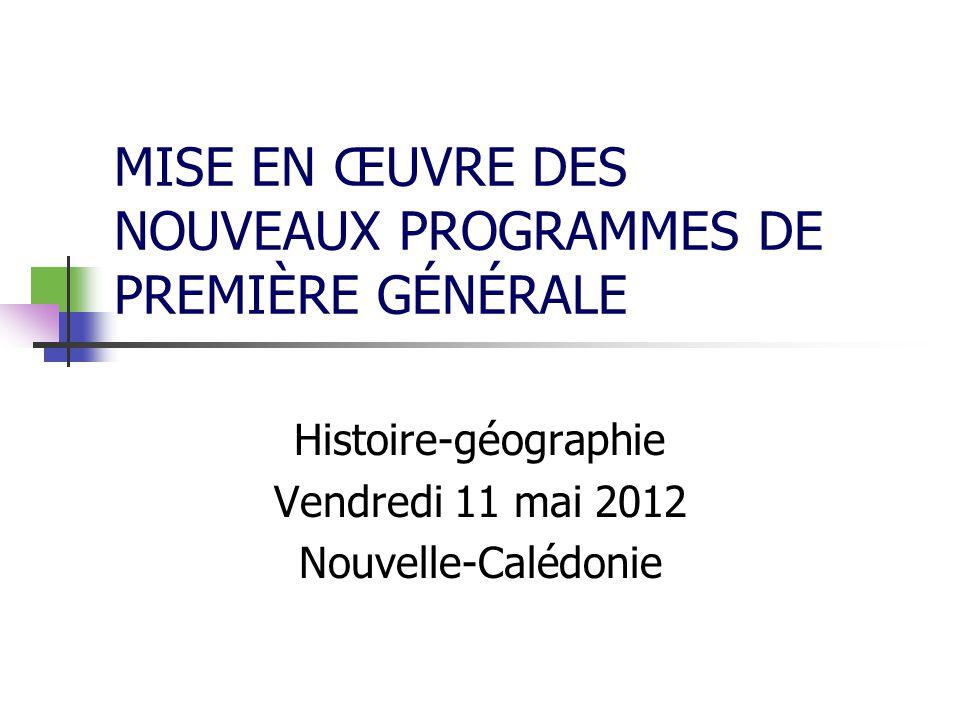 MISE EN ŒUVRE DES NOUVEAUX PROGRAMMES DE PREMIÈRE GÉNÉRALE Histoire-géographie Vendredi 11 mai 2012 Nouvelle-Calédonie