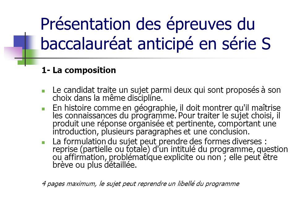 Présentation des épreuves du baccalauréat anticipé en série S 1- La composition Le candidat traite un sujet parmi deux qui sont proposés à son choix d