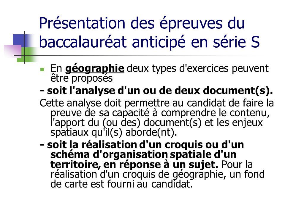 Présentation des épreuves du baccalauréat anticipé en série S En géographie deux types d'exercices peuvent être proposés - soit l'analyse d'un ou de d