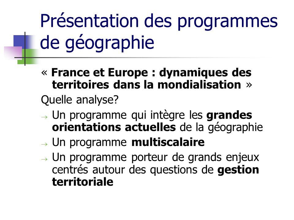 Présentation des programmes de géographie « France et Europe : dynamiques des territoires dans la mondialisation » Quelle analyse? Un programme qui in
