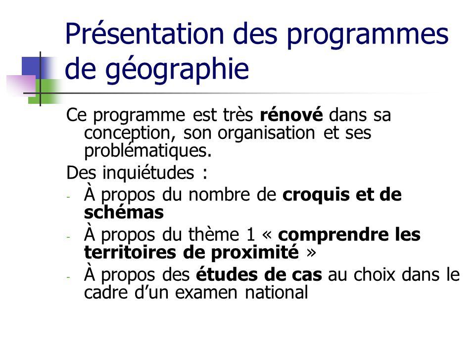Présentation des programmes de géographie Ce programme est très rénové dans sa conception, son organisation et ses problématiques. Des inquiétudes : -