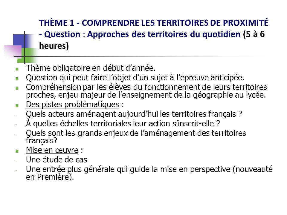 THÈME 1 - COMPRENDRE LES TERRITOIRES DE PROXIMITÉ - Question : Approches des territoires du quotidien (5 à 6 heures) Thème obligatoire en début dannée