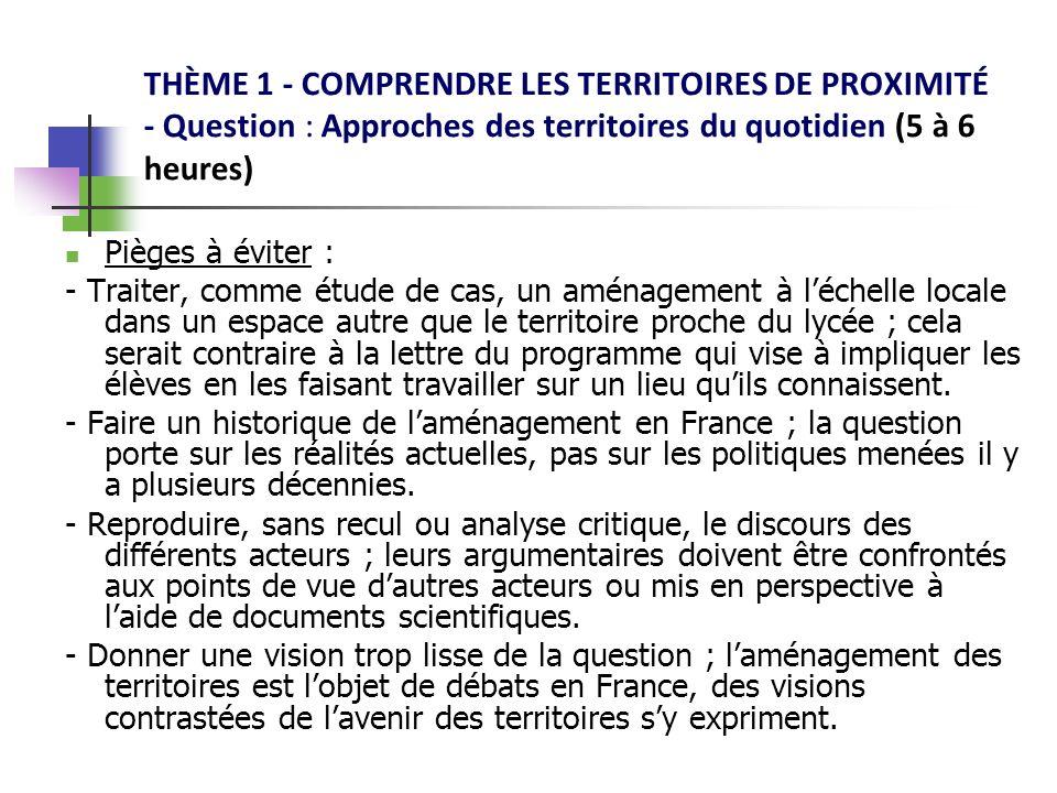 THÈME 1 - COMPRENDRE LES TERRITOIRES DE PROXIMITÉ - Question : Approches des territoires du quotidien (5 à 6 heures) Pièges à éviter : - Traiter, comm