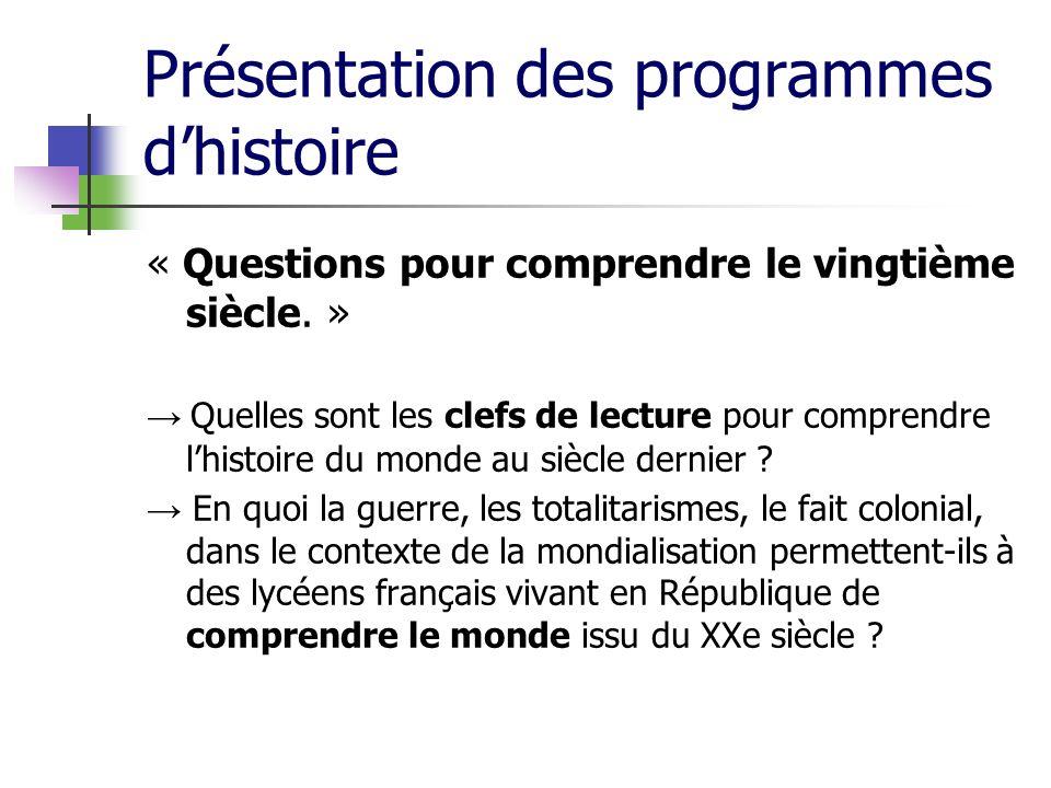 Présentation des programmes dhistoire « Questions pour comprendre le vingtième siècle. » Quelles sont les clefs de lecture pour comprendre lhistoire d