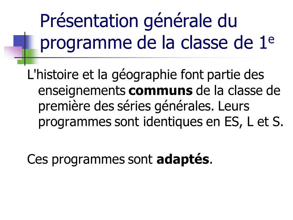 Présentation générale du programme de la classe de 1 e L'histoire et la géographie font partie des enseignements communs de la classe de première des