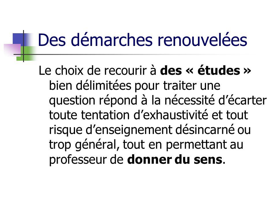 Des démarches renouvelées Le choix de recourir à des « études » bien délimitées pour traiter une question répond à la nécessité décarter toute tentati