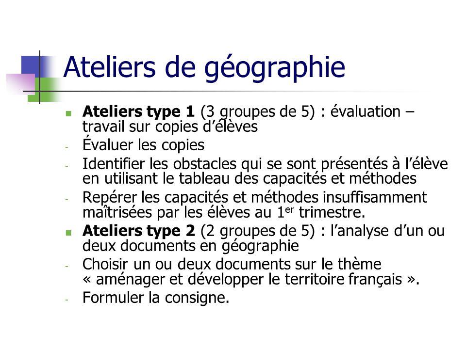 Ateliers de géographie Ateliers type 1 (3 groupes de 5) : évaluation – travail sur copies délèves - Évaluer les copies - Identifier les obstacles qui