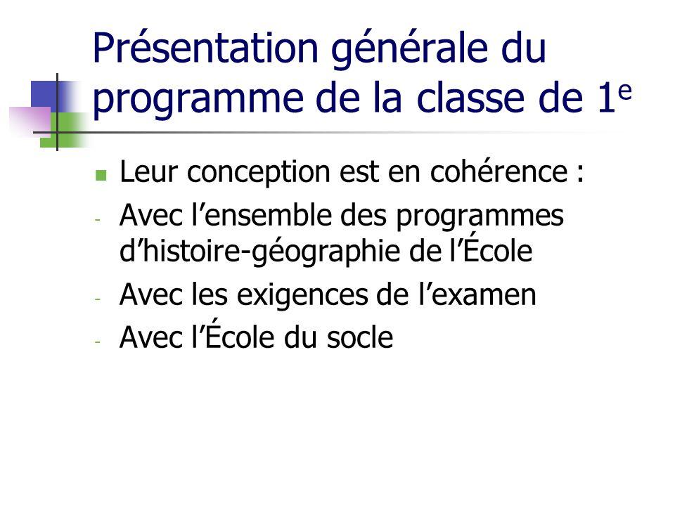 Présentation générale du programme de la classe de 1 e Leur conception est en cohérence : - Avec lensemble des programmes dhistoire-géographie de lÉco