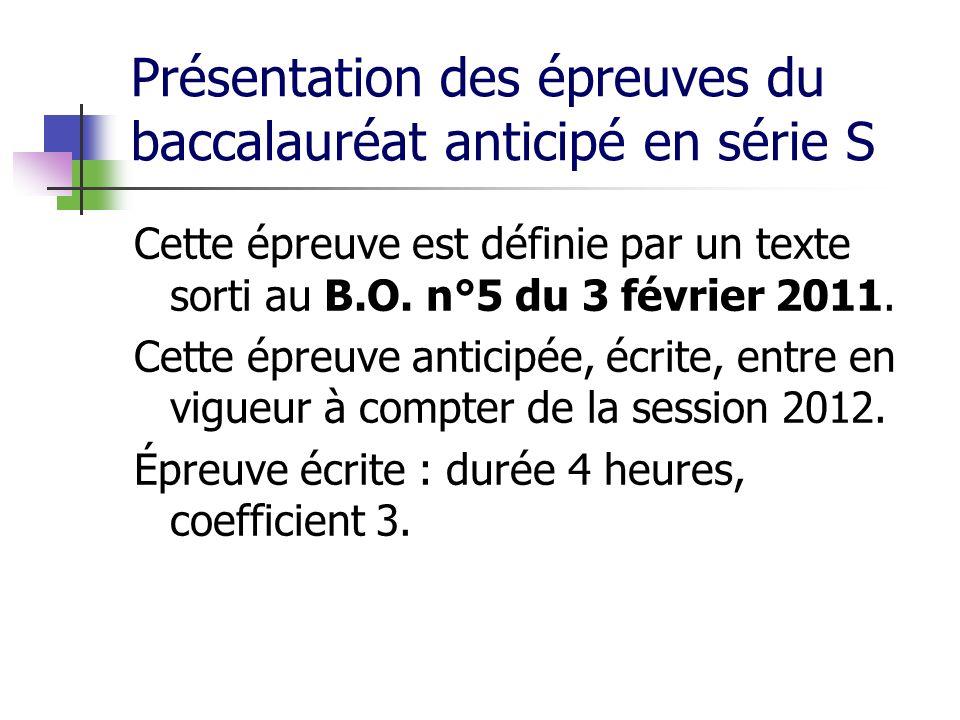 Présentation des épreuves du baccalauréat anticipé en série S Cette épreuve est définie par un texte sorti au B.O. n°5 du 3 février 2011. Cette épreuv