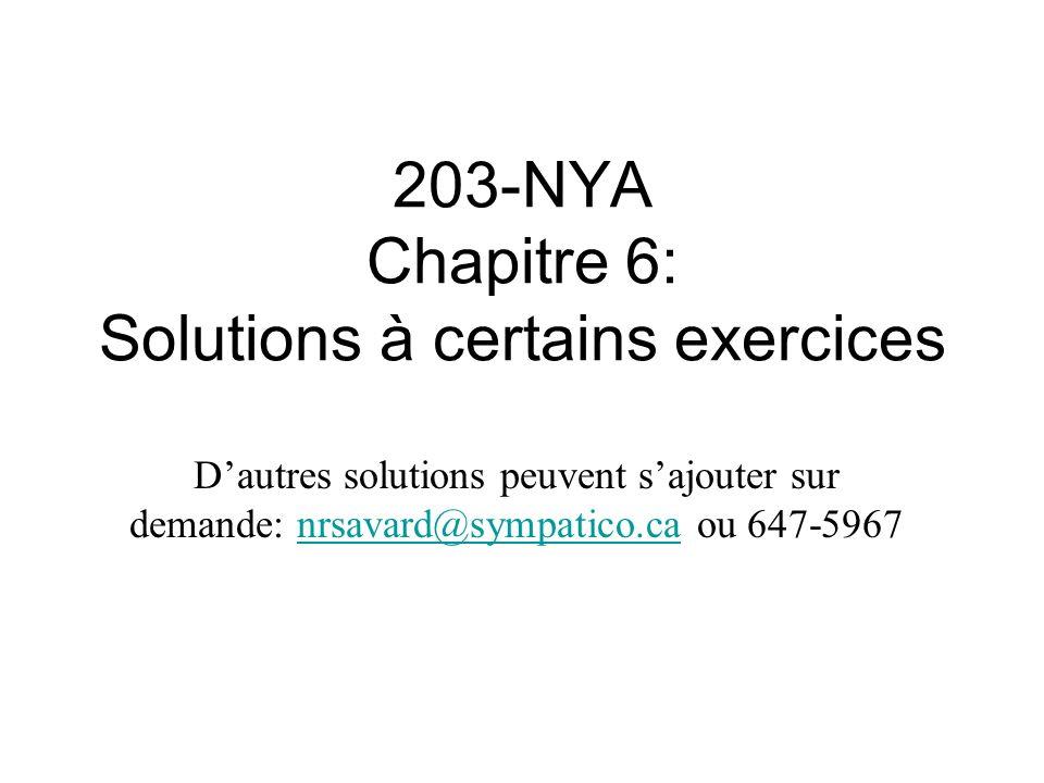 203-NYA Chapitre 6: Solutions à certains exercices Dautres solutions peuvent sajouter sur demande: nrsavard@sympatico.ca ou 647-5967nrsavard@sympatico.ca