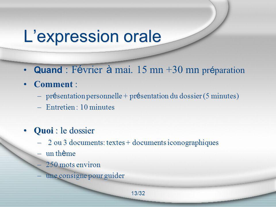 13/32 Lexpression orale Quand : F é vrier à mai. 15 mn +30 mn pr é paration Comment : –pr é sentation personnelle + pr é sentation du dossier (5 minut