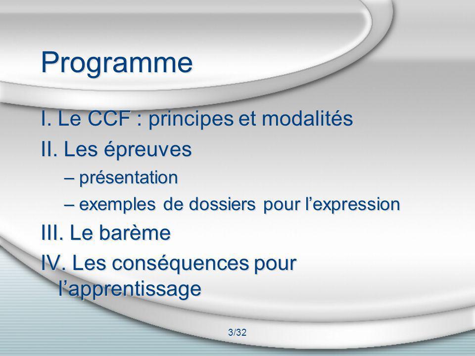 3/32 Programme I. Le CCF : principes et modalités II. Les épreuves –présentation –exemples de dossiers pour lexpression III. Le barème IV. Les conséqu