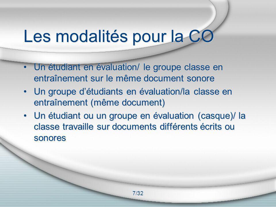 7/32 Les modalités pour la CO Un étudiant en évaluation/ le groupe classe en entraînement sur le même document sonore Un groupe détudiants en évaluati