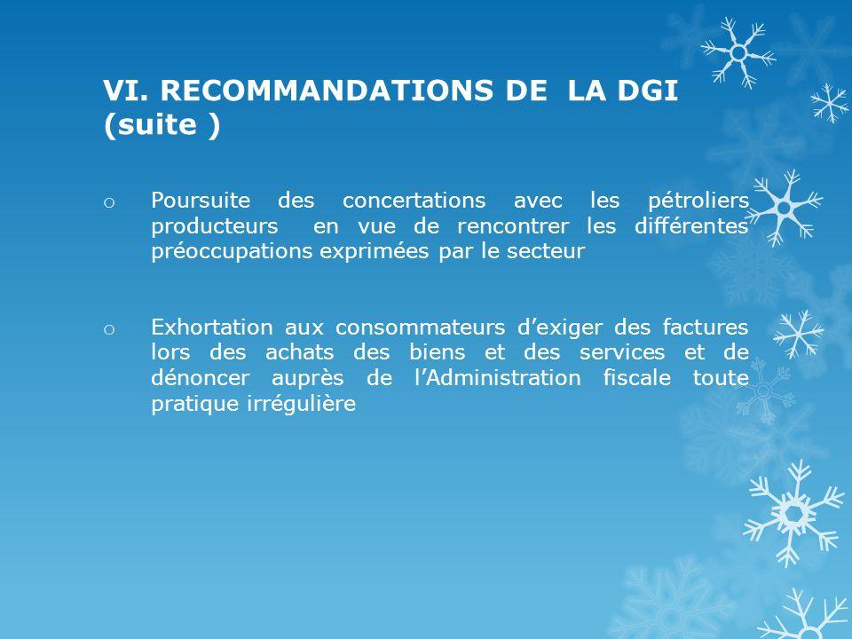 VI. RECOMMANDATIONS DE LA DGI (suite ) o Poursuite des concertations avec les pétroliers producteurs en vue de rencontrer les différentes préoccupatio