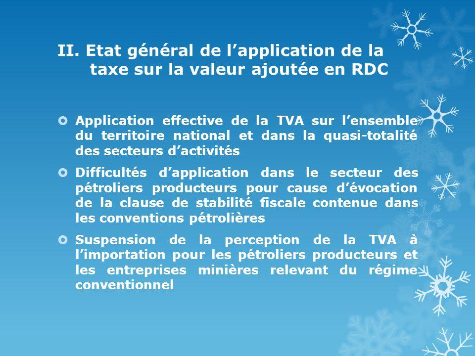 II. Etat général de lapplication de la taxe sur la valeur ajoutée en RDC Application effective de la TVA sur lensemble du territoire national et dans