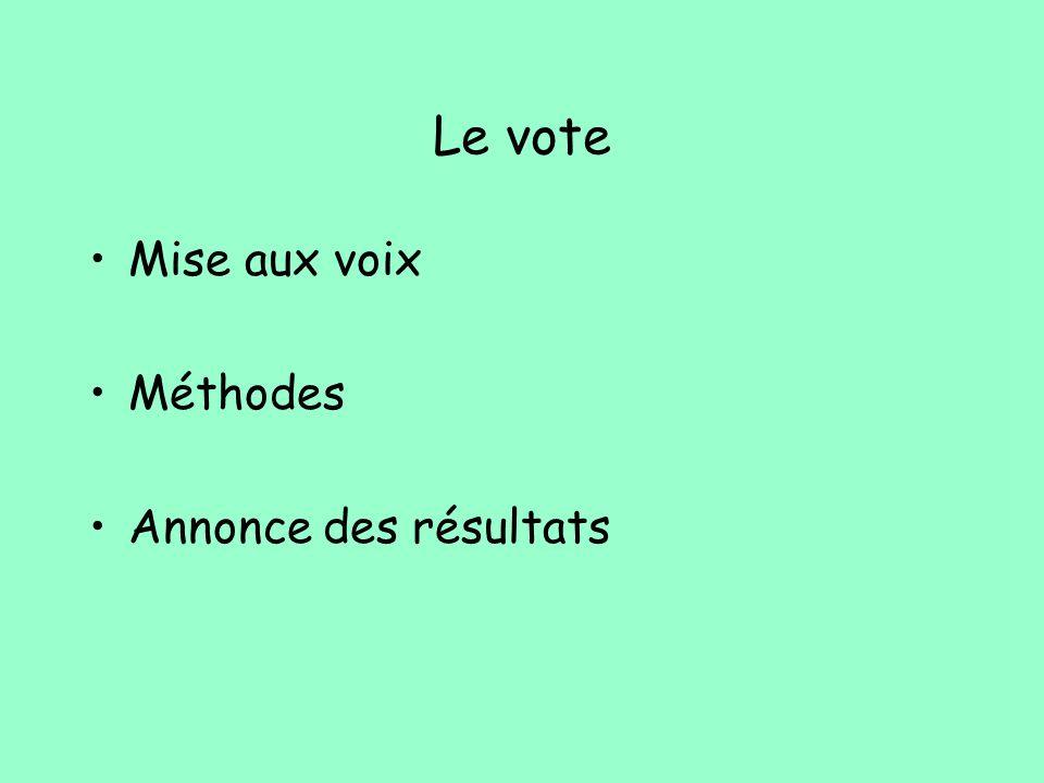 Le vote Mise aux voix Méthodes Annonce des résultats