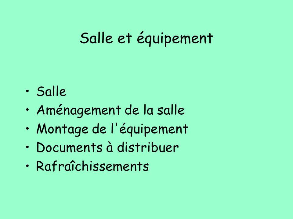 Salle et équipement Salle Aménagement de la salle Montage de l'équipement Documents à distribuer Rafraîchissements
