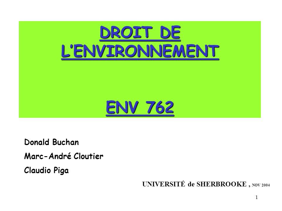 1 DROIT DE LENVIRONNEMENT ENV 762 UNIVERSITÉ de SHERBROOKE, NOV 2004 Donald Buchan Marc-André Cloutier Claudio Piga