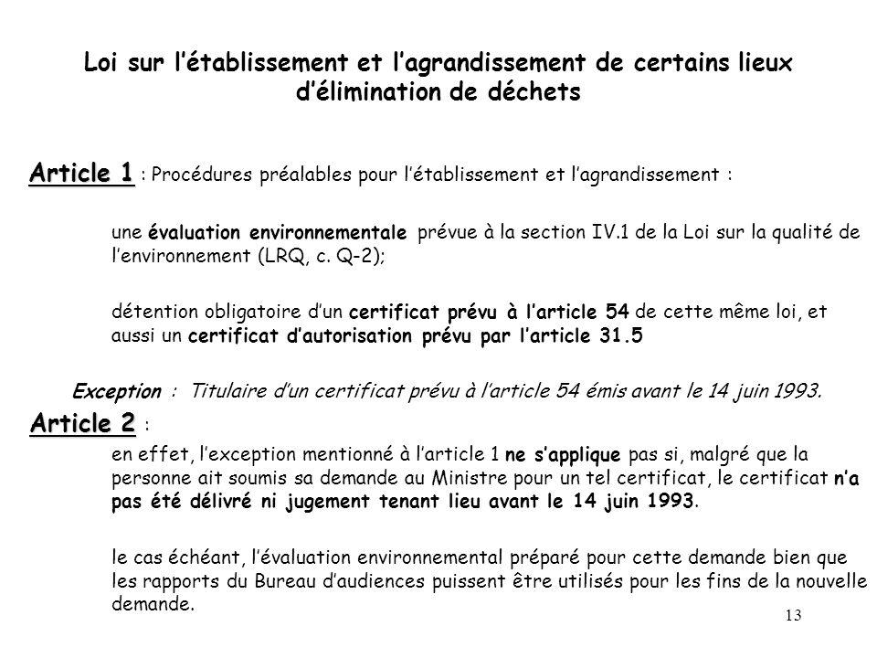 13 Loi sur létablissement et lagrandissement de certains lieux délimination de déchets Article 1 Article 1 : Procédures préalables pour létablissement et lagrandissement : une évaluation environnementale prévue à la section IV.1 de la Loi sur la qualité de lenvironnement (LRQ, c.