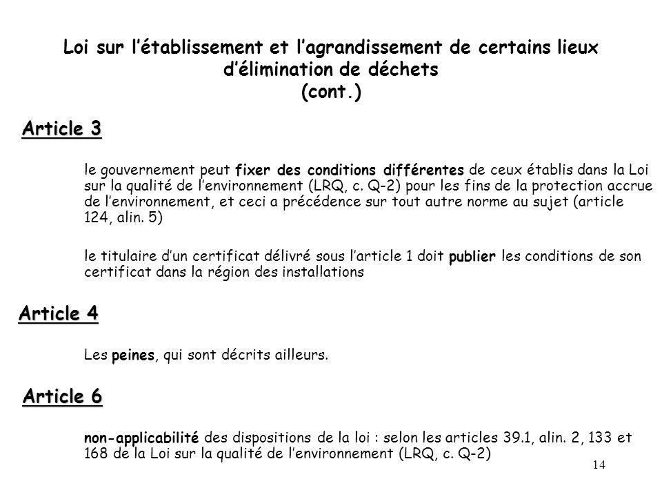 14 Loi sur létablissement et lagrandissement de certains lieux délimination de déchets (cont.) Article 3 le gouvernement peut fixer des conditions différentes de ceux établis dans la Loi sur la qualité de lenvironnement (LRQ, c.