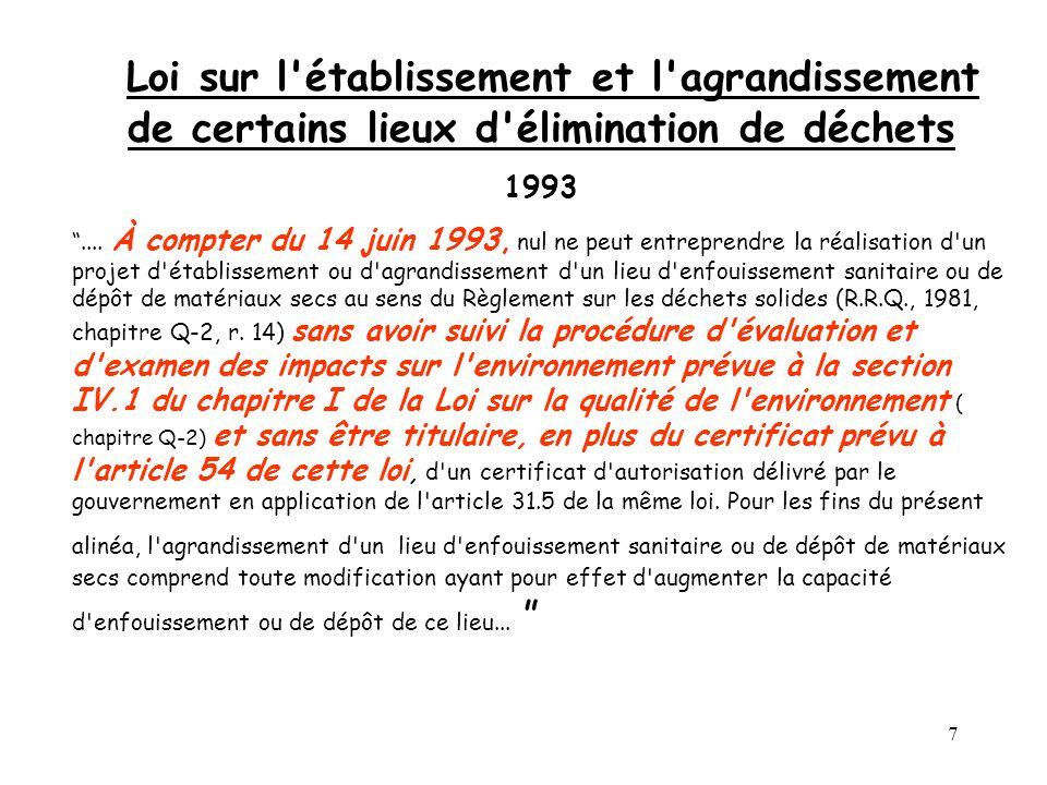7 Loi sur l établissement et l agrandissement de certains lieux d élimination de déchets 1993....
