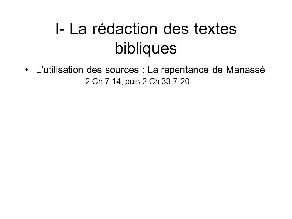 I- La rédaction des textes bibliques Lutilisation des sources : La repentance de Manassé 2 Ch 7,14, puis 2 Ch 33,7-20