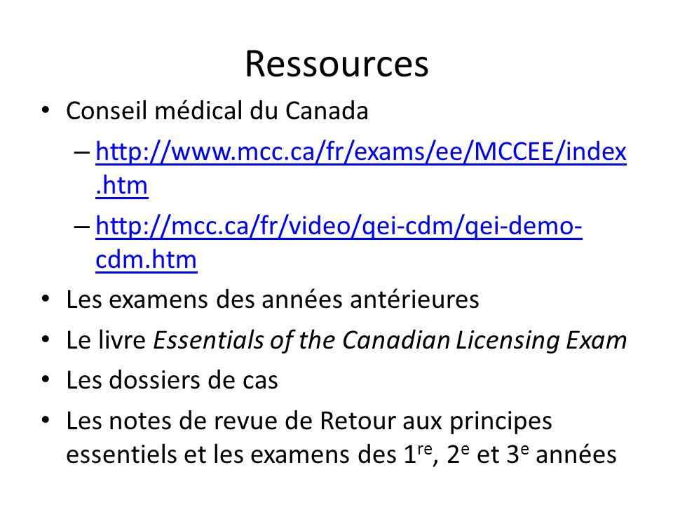Ressources Conseil médical du Canada – http://www.mcc.ca/fr/exams/ee/MCCEE/index.htm http://www.mcc.ca/fr/exams/ee/MCCEE/index.htm – http://mcc.ca/fr/