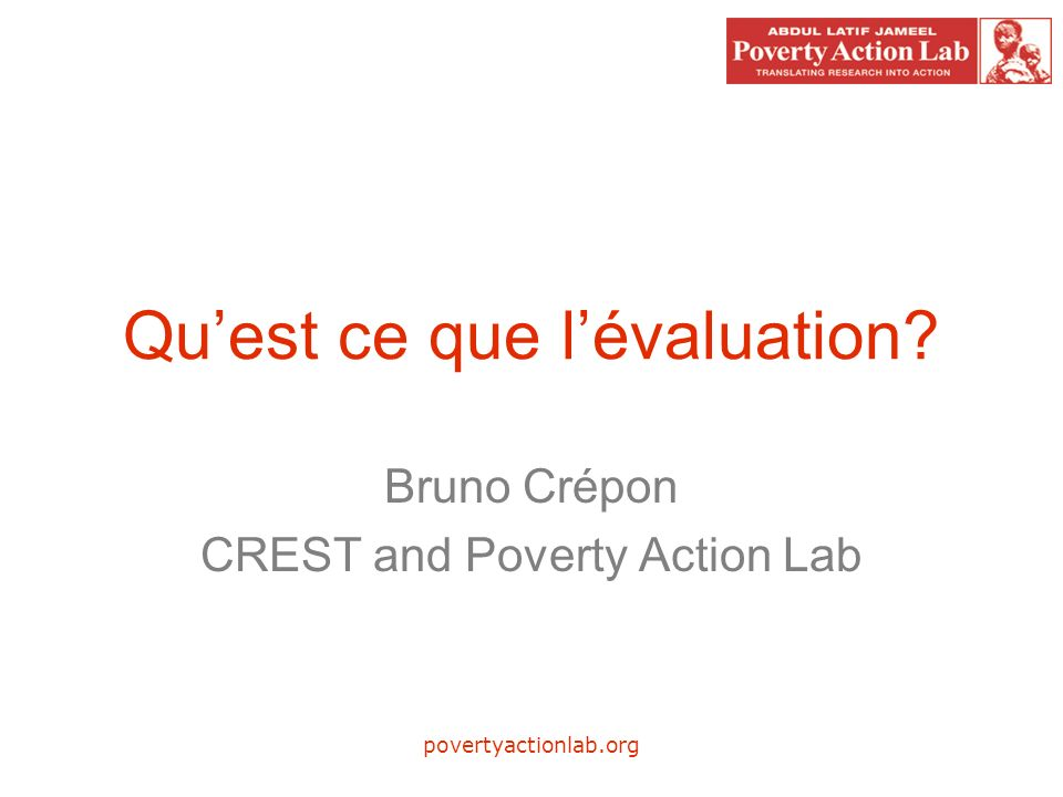 povertyactionlab.org Quest ce que lévaluation Bruno Crépon CREST and Poverty Action Lab