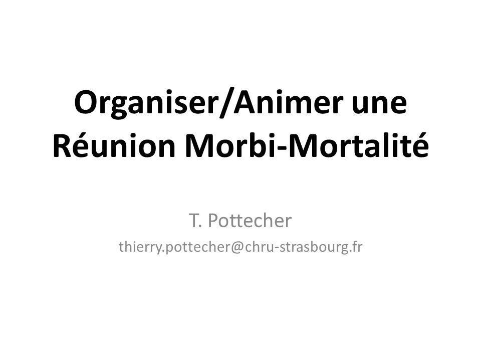 Organiser/Animer une Réunion Morbi-Mortalité T. Pottecher thierry.pottecher@chru-strasbourg.fr