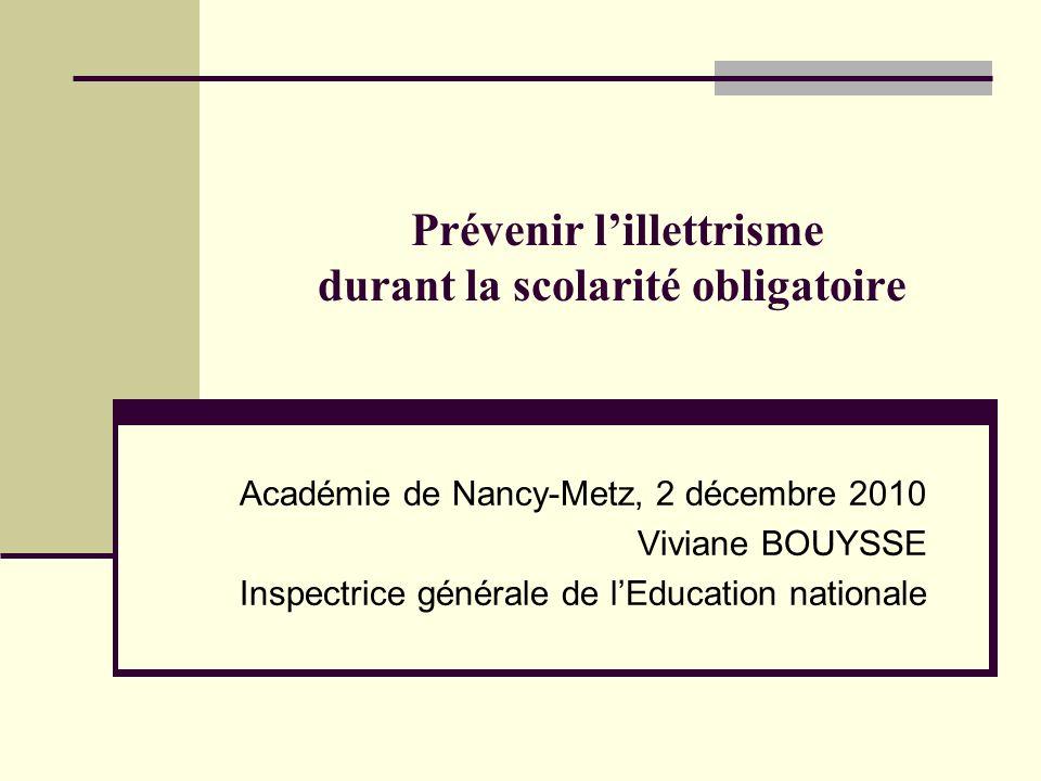 Prévenir lillettrisme durant la scolarité obligatoire Académie de Nancy-Metz, 2 décembre 2010 Viviane BOUYSSE Inspectrice générale de lEducation nationale