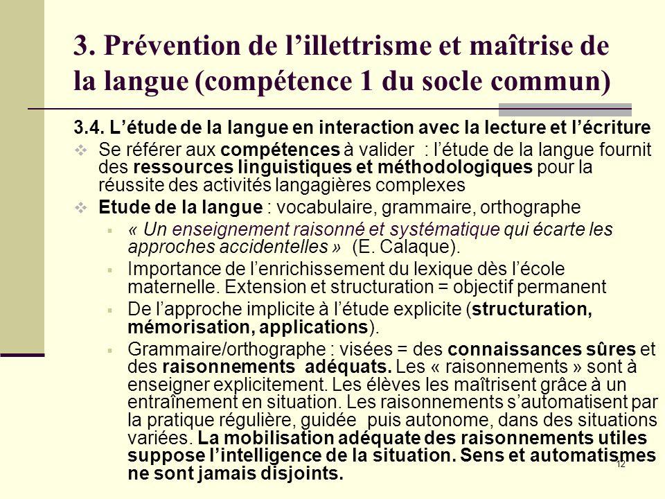 12 3. Prévention de lillettrisme et maîtrise de la langue (compétence 1 du socle commun) 3.4. Létude de la langue en interaction avec la lecture et lé