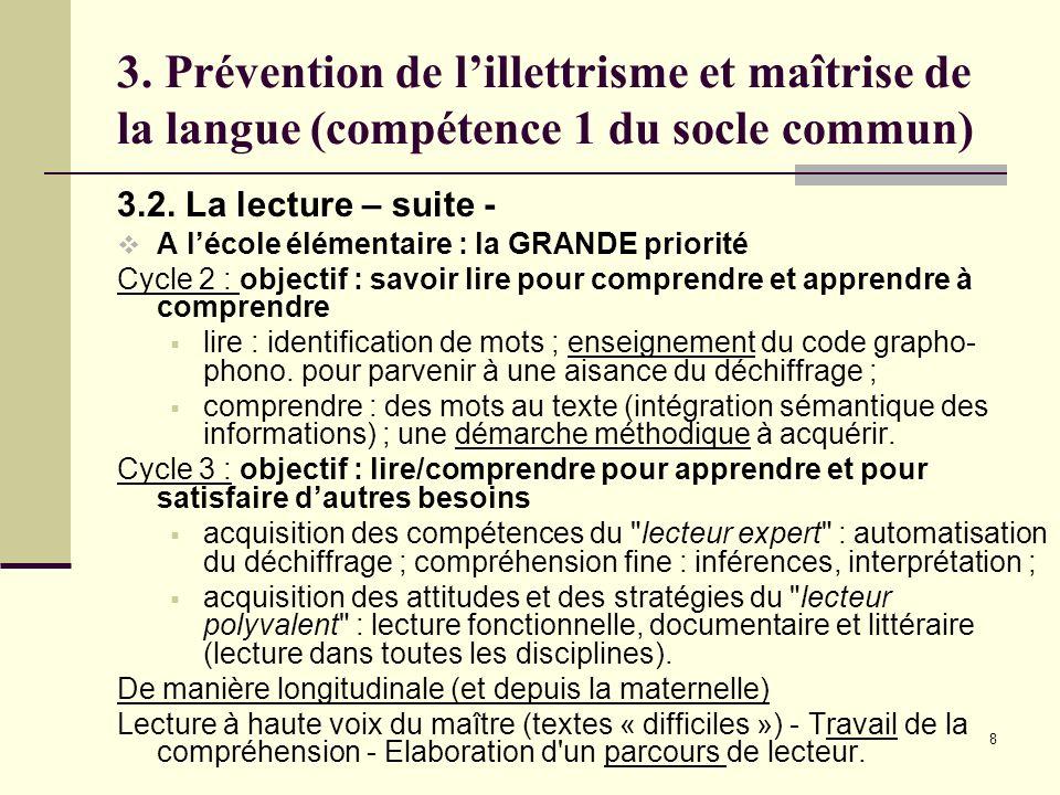 8 3. Prévention de lillettrisme et maîtrise de la langue (compétence 1 du socle commun) 3.2. La lecture – suite - A lécole élémentaire : la GRANDE pri