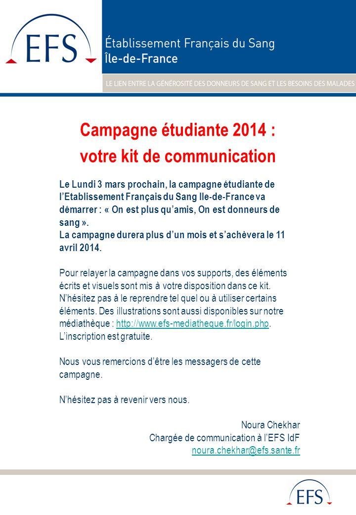 Campagne étudiante 2014 : votre kit de communication Le Lundi 3 mars prochain, la campagne étudiante de lEtablissement Français du Sang Ile-de-France