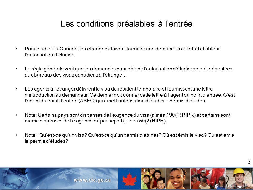 Les conditions préalables à lentrée Pour étudier au Canada, les étrangers doivent formuler une demande à cet effet et obtenir lautorisation détudier.
