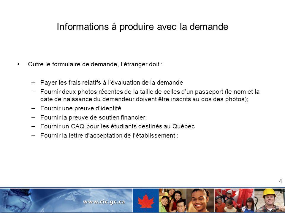 Informations à produire avec la demande Outre le formulaire de demande, létranger doit : –Payer les frais relatifs à lévaluation de la demande –Fourni