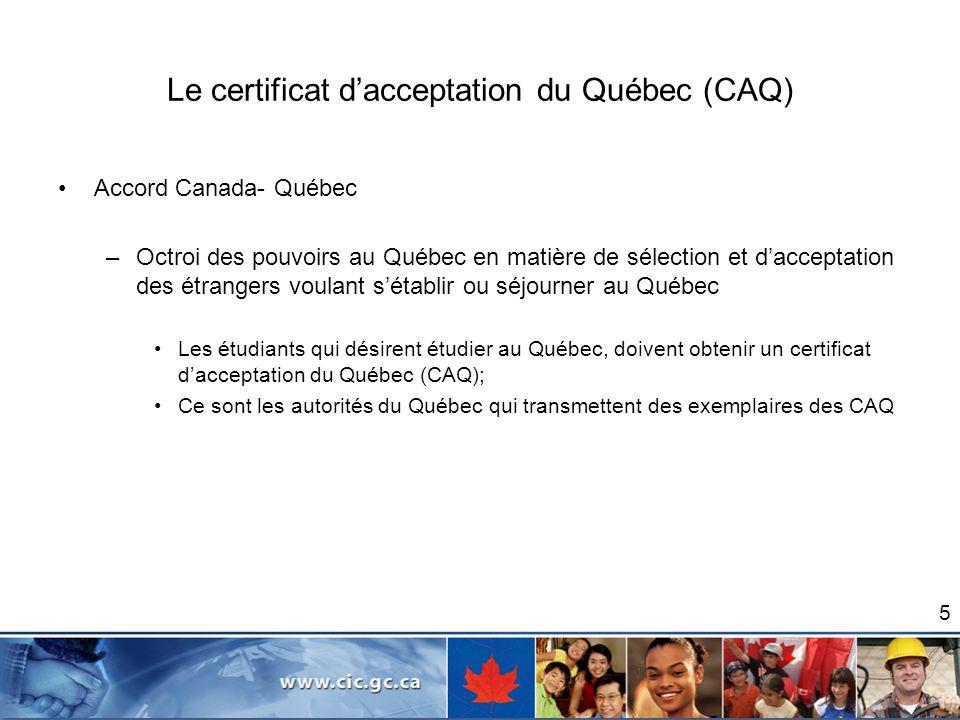 Le certificat dacceptation du Québec (CAQ) Accord Canada- Québec –Octroi des pouvoirs au Québec en matière de sélection et dacceptation des étrangers