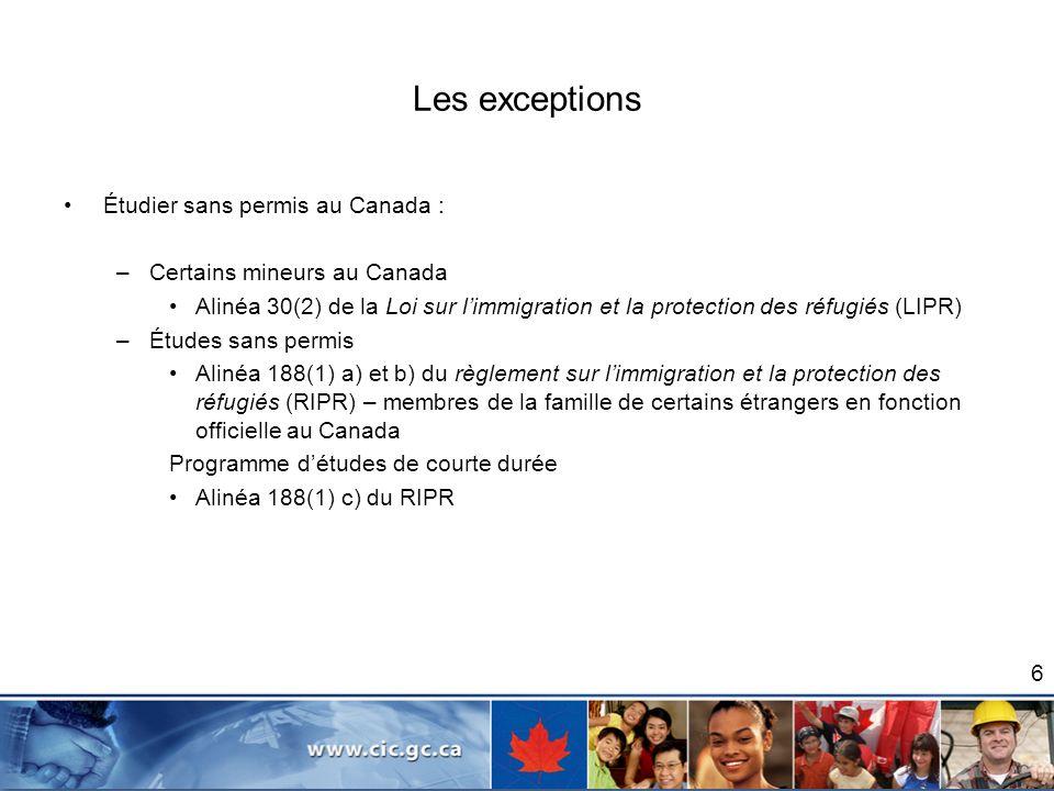 Les exceptions Étudier sans permis au Canada : –Certains mineurs au Canada Alinéa 30(2) de la Loi sur limmigration et la protection des réfugiés (LIPR
