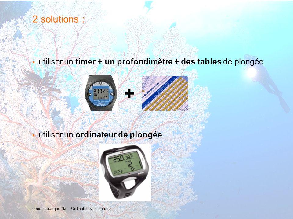 5 interne Orange cours théorique N3 – Ordinateurs et altitude 2 solutions : utiliser un timer + un profondimètre + des tables de plongée utiliser un o