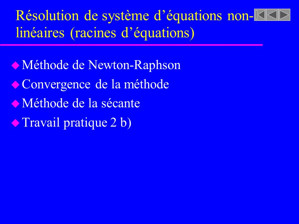 Résolution de système déquations non- linéaires (racines déquations) u Méthode de Newton-Raphson u Convergence de la méthode u Méthode de la sécante u Travail pratique 2 b)