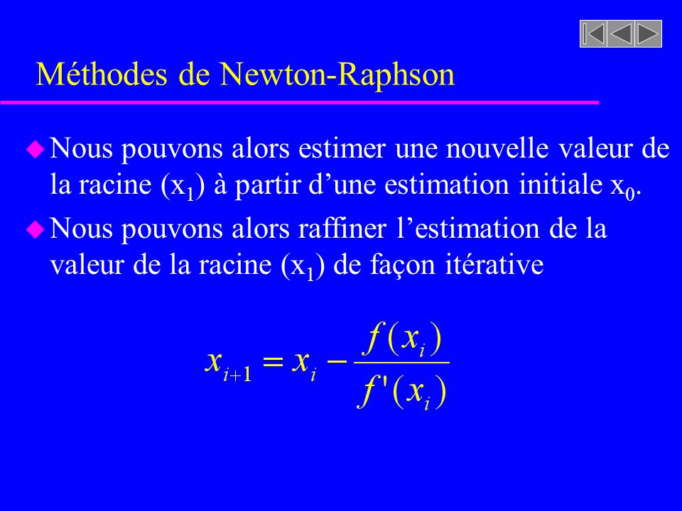 Méthodes de Newton-Raphson u Nous pouvons alors estimer une nouvelle valeur de la racine (x 1 ) à partir dune estimation initiale x 0.
