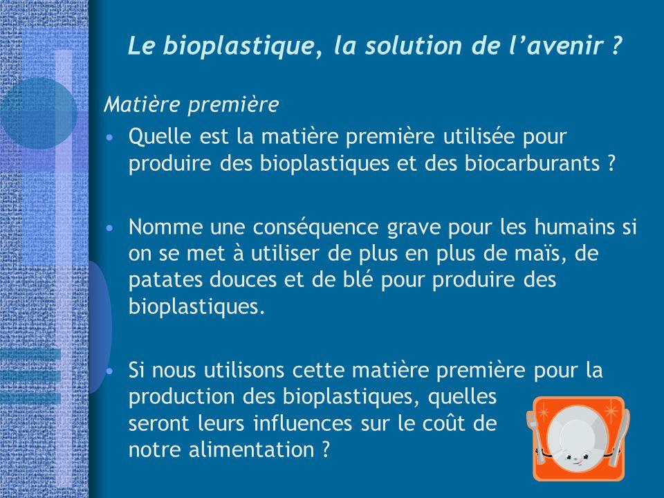 Le bioplastique, la solution de lavenir ? Matière première Quelle est la matière première utilisée pour produire des bioplastiques et des biocarburant