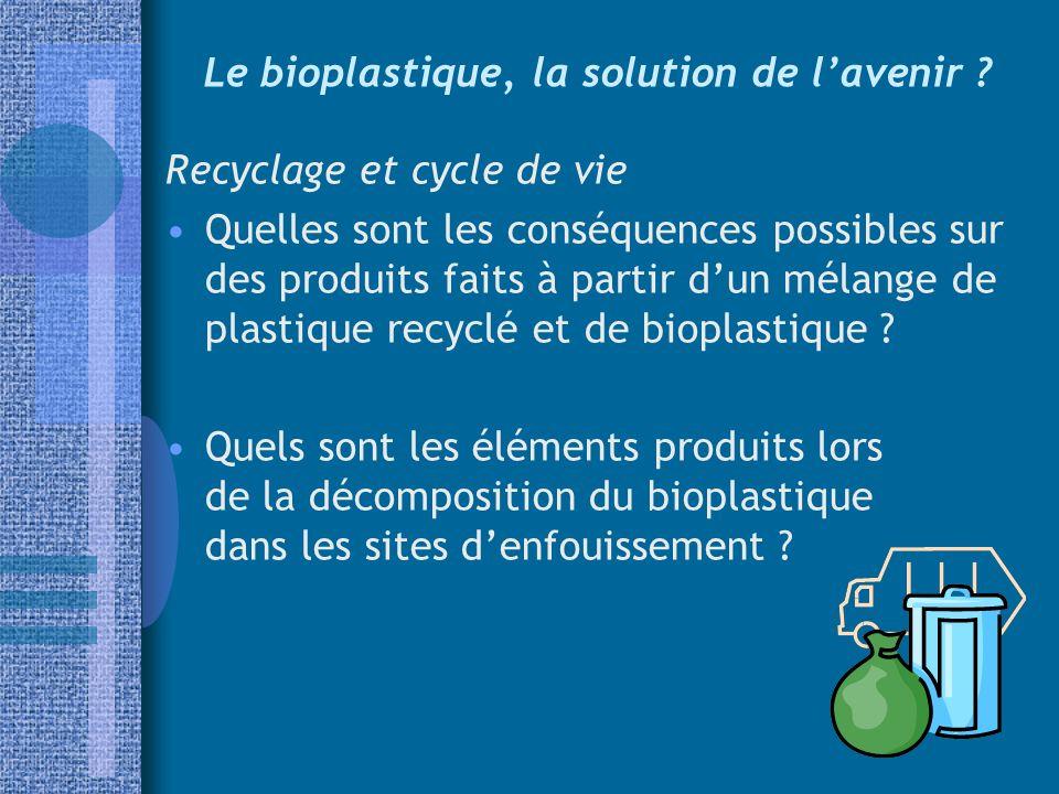 Le bioplastique, la solution de lavenir ? Recyclage et cycle de vie Quelles sont les conséquences possibles sur des produits faits à partir dun mélang