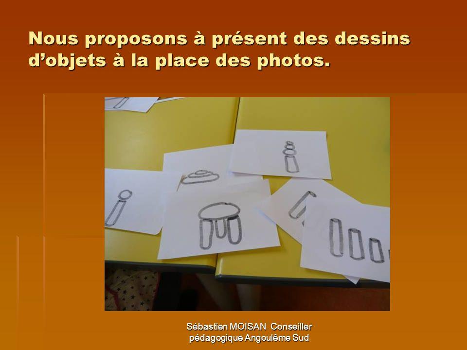 Sébastien MOISAN Conseiller pédagogique Angoulême Sud Nous proposons à présent des dessins dobjets à la place des photos.
