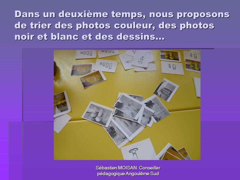 Sébastien MOISAN Conseiller pédagogique Angoulême Sud Dans un deuxième temps, nous proposons de trier des photos couleur, des photos noir et blanc et