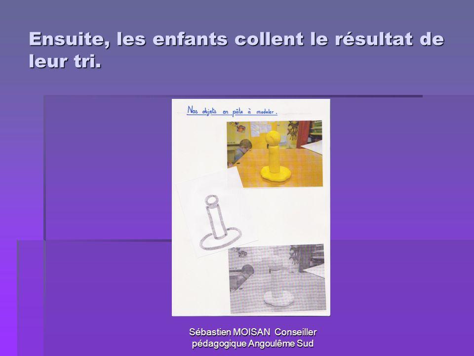 Sébastien MOISAN Conseiller pédagogique Angoulême Sud Ensuite, les enfants collent le résultat de leur tri.