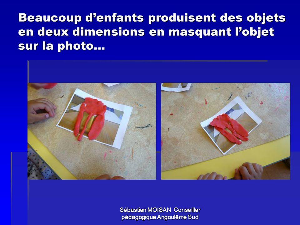 Sébastien MOISAN Conseiller pédagogique Angoulême Sud Beaucoup denfants produisent des objets en deux dimensions en masquant lobjet sur la photo…
