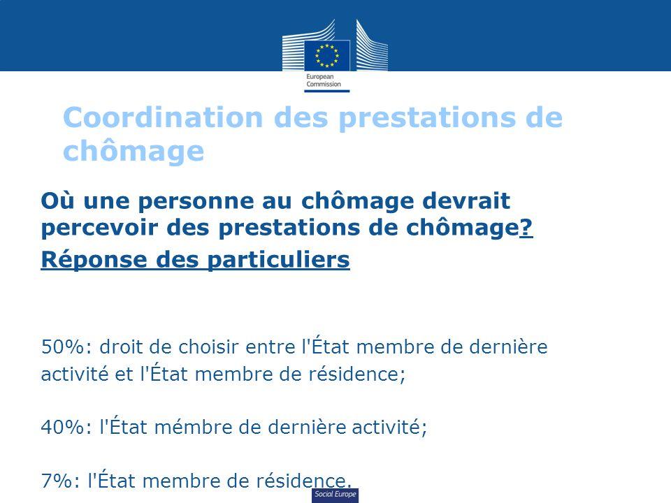 Social Europe Coordination des prestations de chômage Où une personne au chômage devrait percevoir des prestations de chômage? Réponse des particulier
