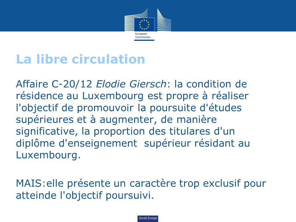 Social Europe La libre circulation Affaire C-20/12 Elodie Giersch: la condition de résidence au Luxembourg est propre à réaliser l'objectif de promouv